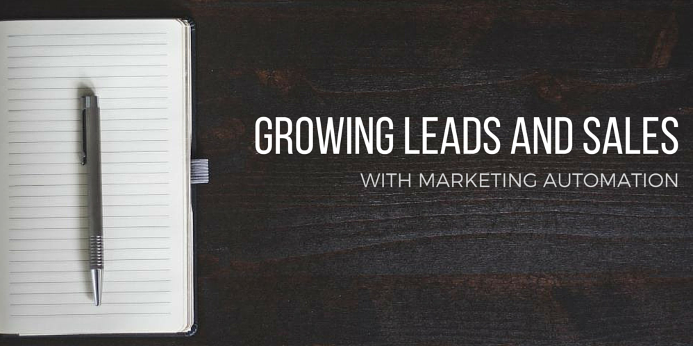 Growing Leads and Sales with Marketing Automation